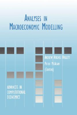 Analyses in Macroeconomic Modelling By Hallett, Andrew Hughes (EDT)/ McAdam, Peter (EDT)/ Hallett, A. J. Hughes (EDT)
